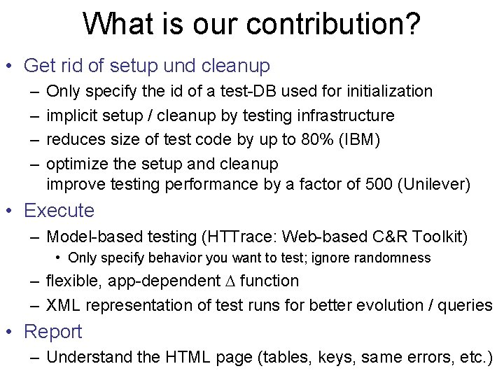 What is our contribution? • Get rid of setup und cleanup – – Only