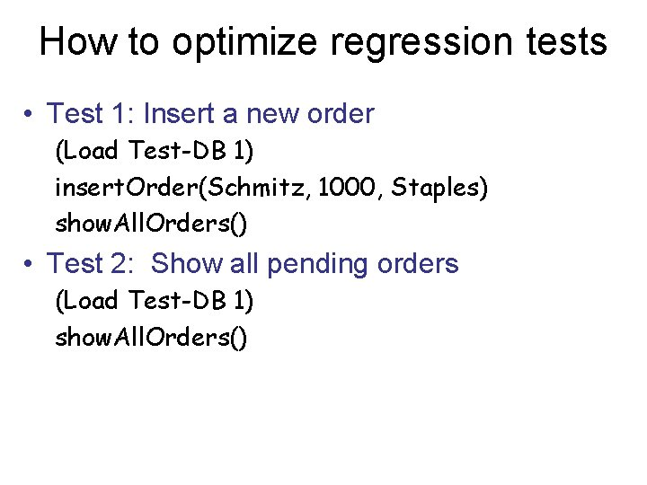 How to optimize regression tests • Test 1: Insert a new order (Load Test-DB