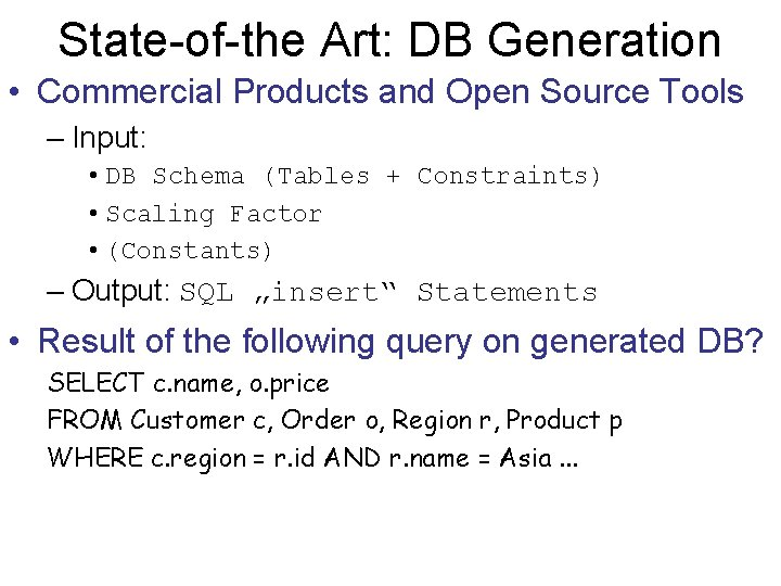 State-of-the Art: DB Generation • Commercial Products and Open Source Tools – Input: •