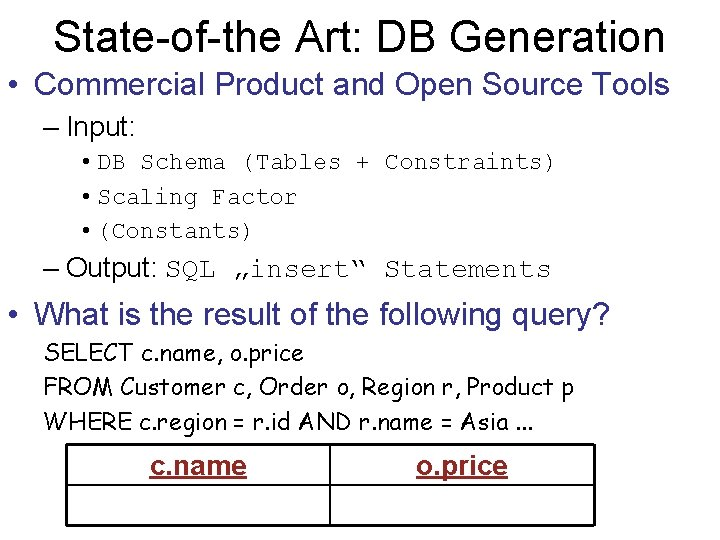 State-of-the Art: DB Generation • Commercial Product and Open Source Tools – Input: •