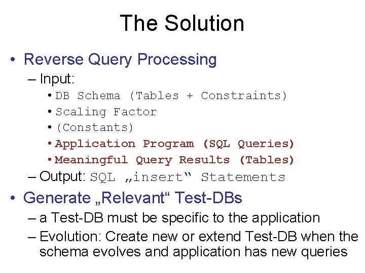 The Solution • Reverse Query Processing – Input: • DB Schema (Tables + Constraints)
