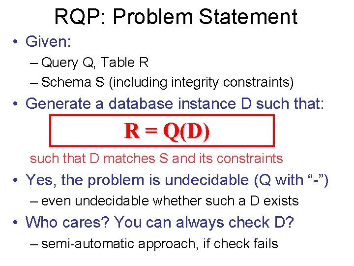 RQP: Problem Statement • Given: – Query Q, Table R – Schema S (including