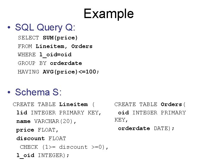 Example • SQL Query Q: SELECT SUM(price) FROM Lineitem, Orders WHERE l_oid=oid GROUP BY