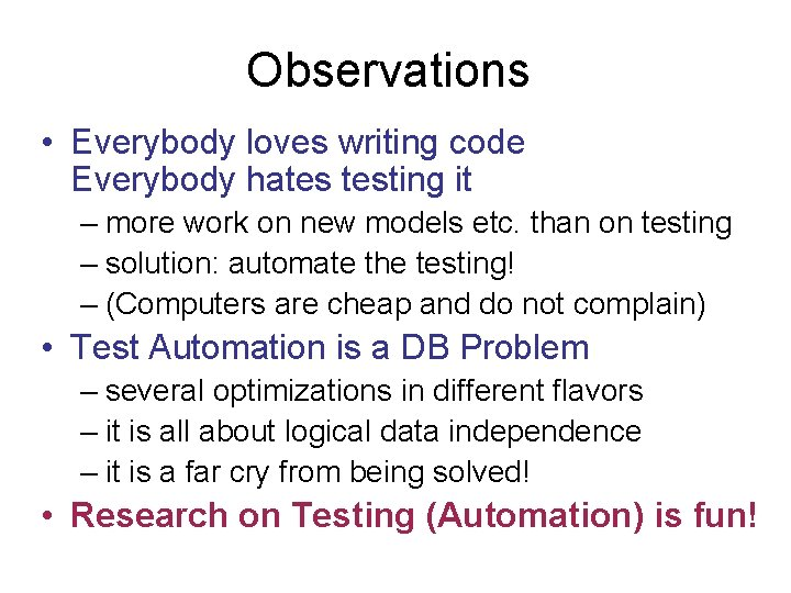 Observations • Everybody loves writing code Everybody hates testing it – more work on