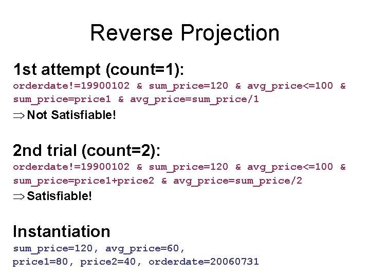 Reverse Projection 1 st attempt (count=1): orderdate!=19900102 & sum_price=120 & avg_price<=100 & sum_price=price 1