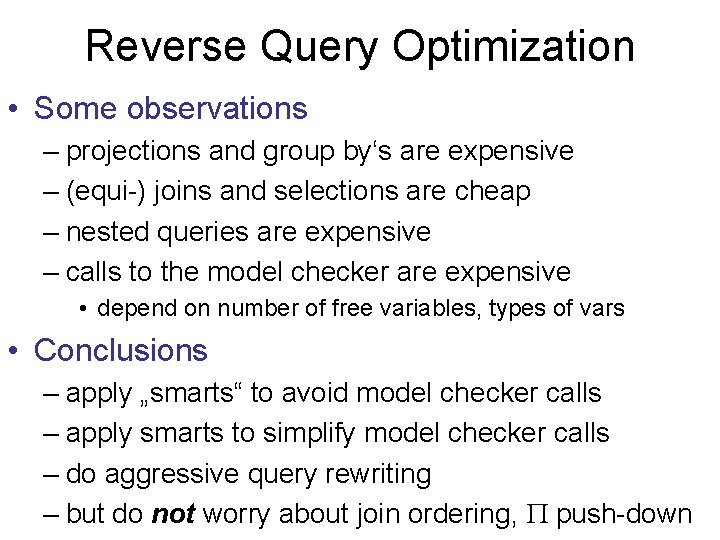 Reverse Query Optimization • Some observations – projections and group by's are expensive –