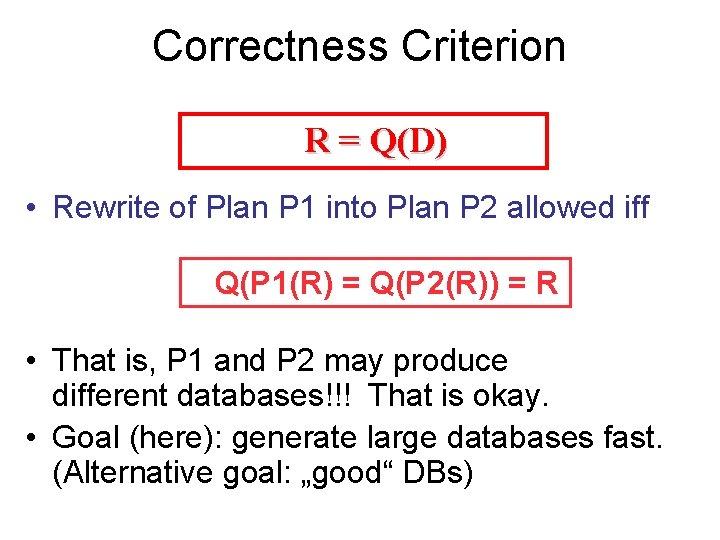 Correctness Criterion R = Q(D) • Rewrite of Plan P 1 into Plan P
