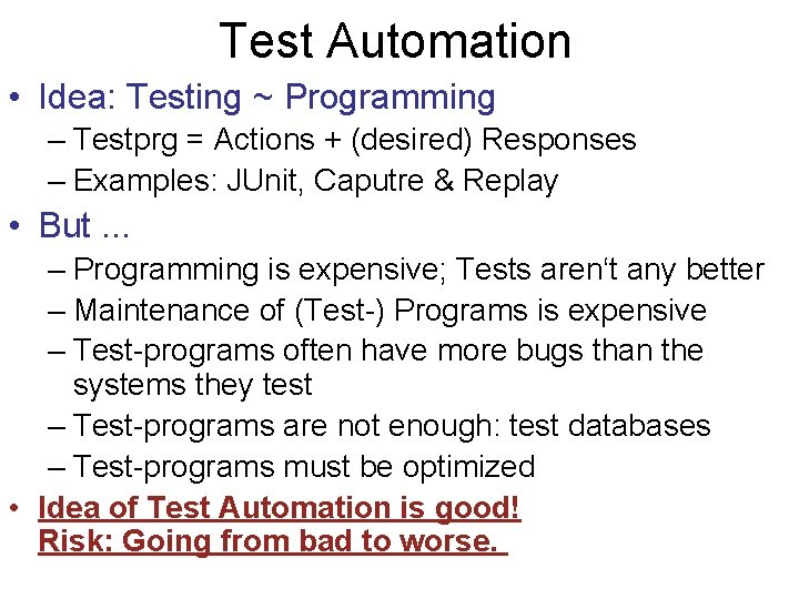 Test Automation • Idea: Testing ~ Programming – Testprg = Actions + (desired) Responses