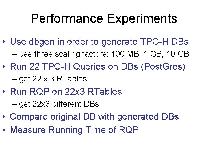 Performance Experiments • Use dbgen in order to generate TPC-H DBs – use three