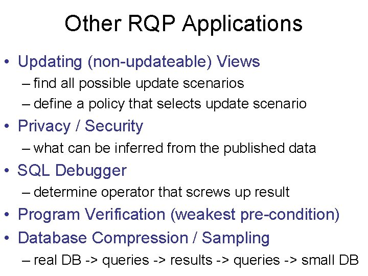 Other RQP Applications • Updating (non-updateable) Views – find all possible update scenarios –