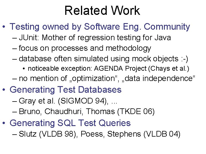 Related Work • Testing owned by Software Eng. Community – JUnit: Mother of regression