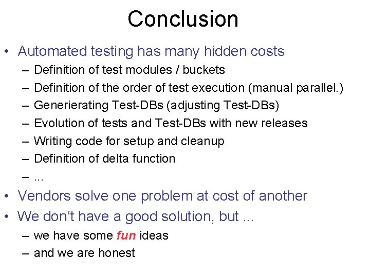 Conclusion • Automated testing has many hidden costs – – – – Definition of