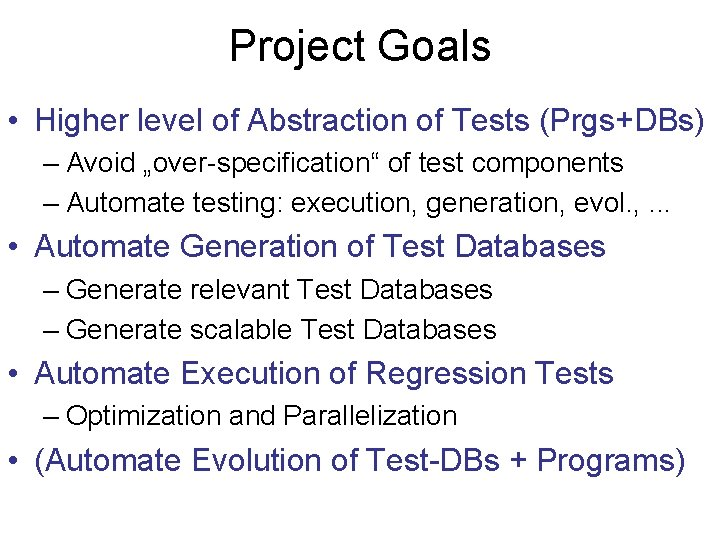 """Project Goals • Higher level of Abstraction of Tests (Prgs+DBs) – Avoid """"over-specification"""" of"""