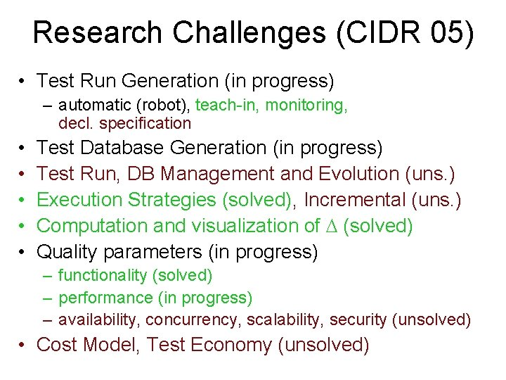 Research Challenges (CIDR 05) • Test Run Generation (in progress) – automatic (robot), teach-in,
