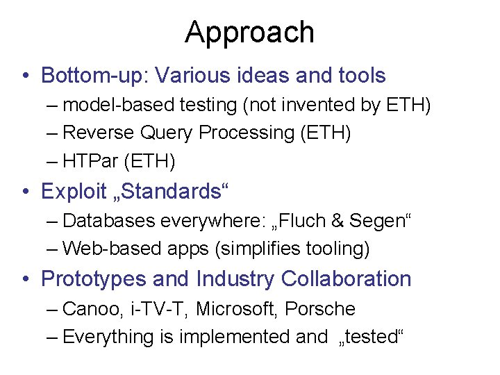 Approach • Bottom-up: Various ideas and tools – model-based testing (not invented by ETH)