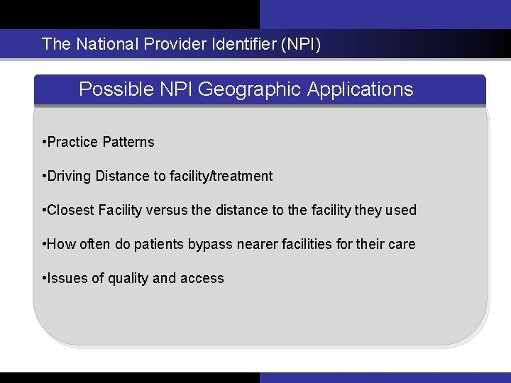 The National Provider Identifier (NPI) Possible NPI Geographic Applications • Practice Patterns • Driving