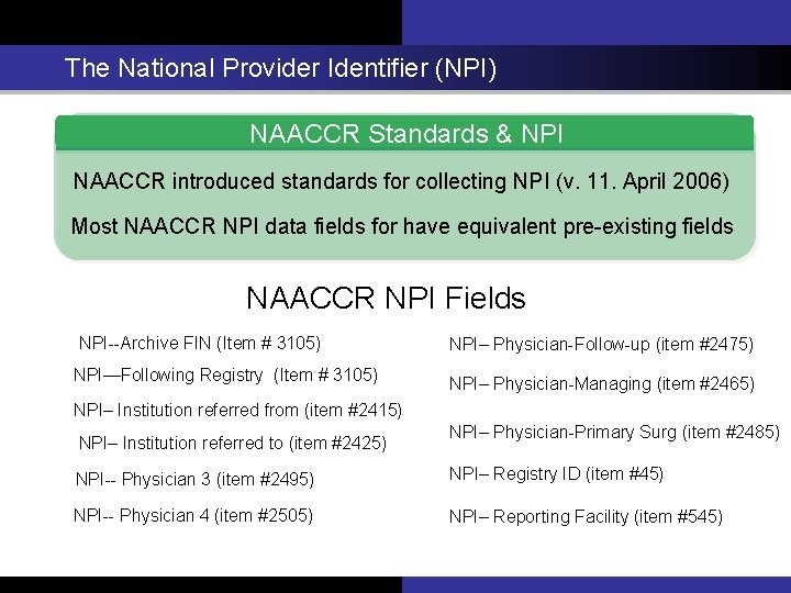 The National Provider Identifier (NPI) NAACCR Standards & NPI NAACCR introduced standards for collecting