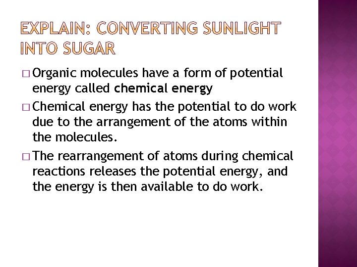 � Organic molecules have a form of potential energy called chemical energy � Chemical