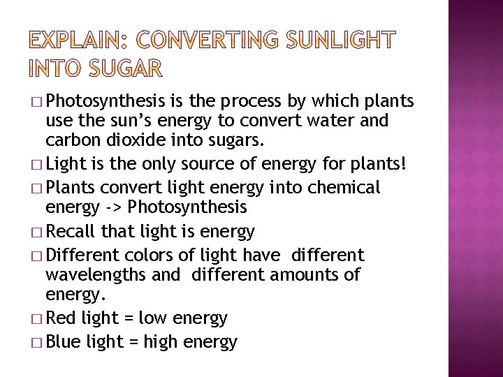 � Photosynthesis is the process by which plants use the sun's energy to convert