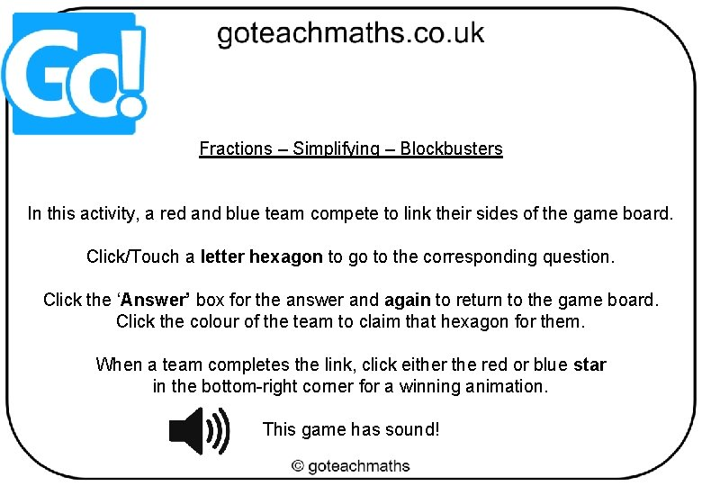Fractions – Simplifying – Blockbusters In this activity, a red and blue team compete