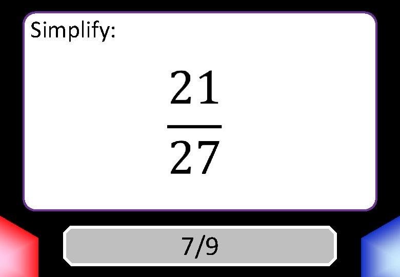 Simplify: Answer 7/9