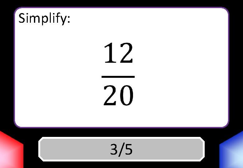 Simplify: Answer 3/5