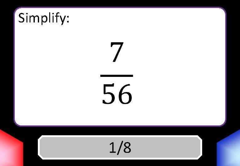 Simplify: Answer 1/8