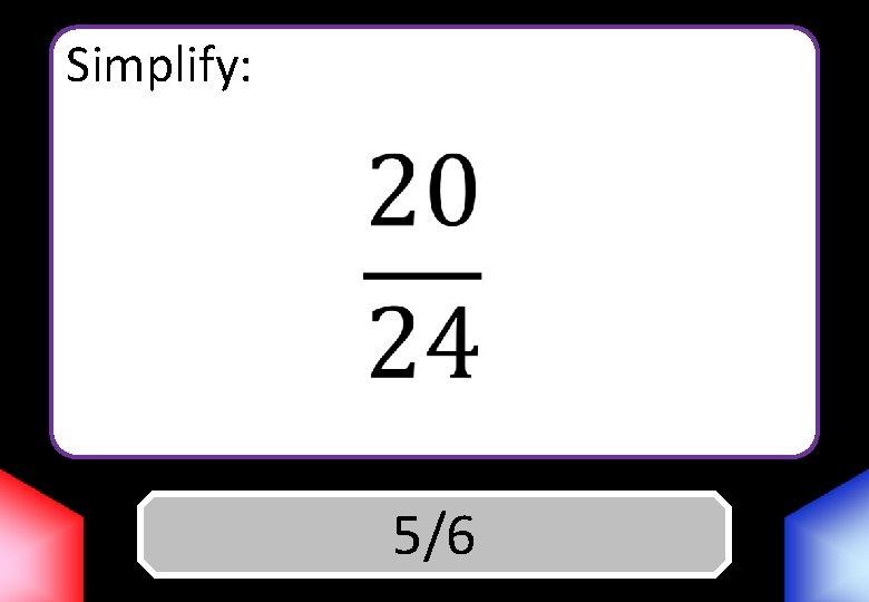 Simplify: Answer 5/6