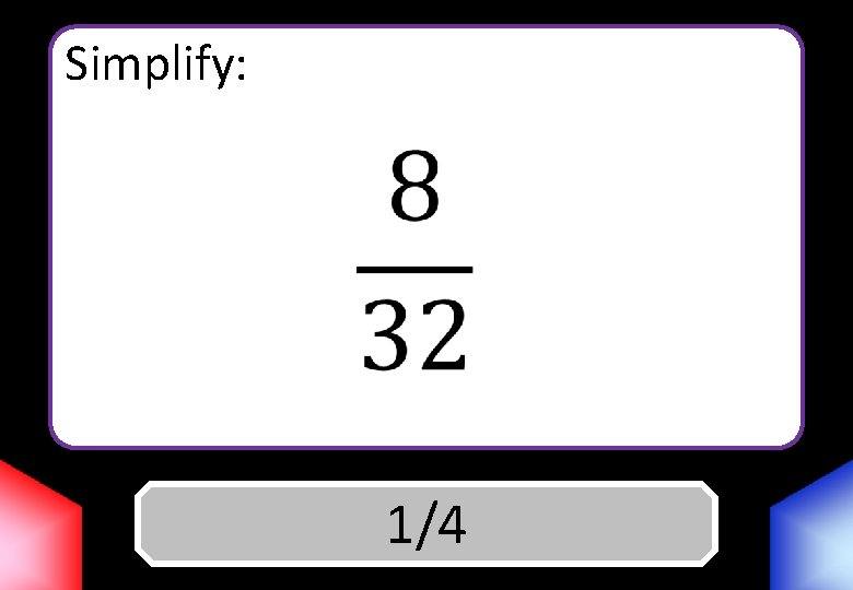 Simplify: Answer 1/4