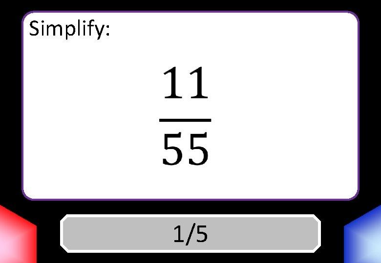 Simplify: Answer 1/5