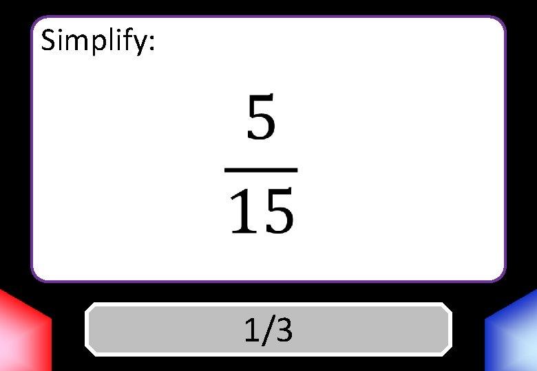Simplify: Answer 1/3
