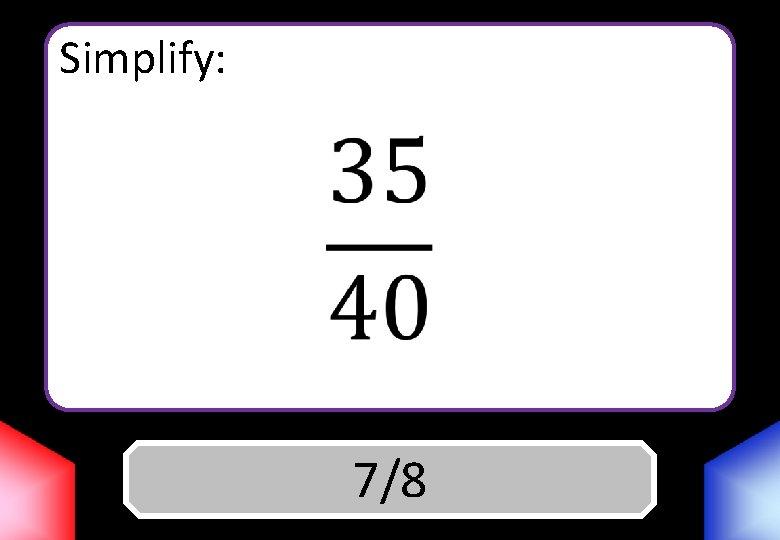 Simplify: Answer 7/8