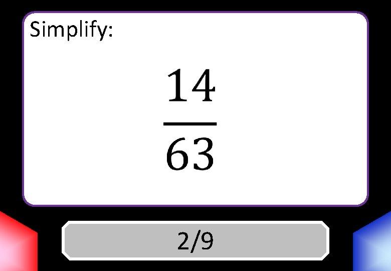 Simplify: Answer 2/9