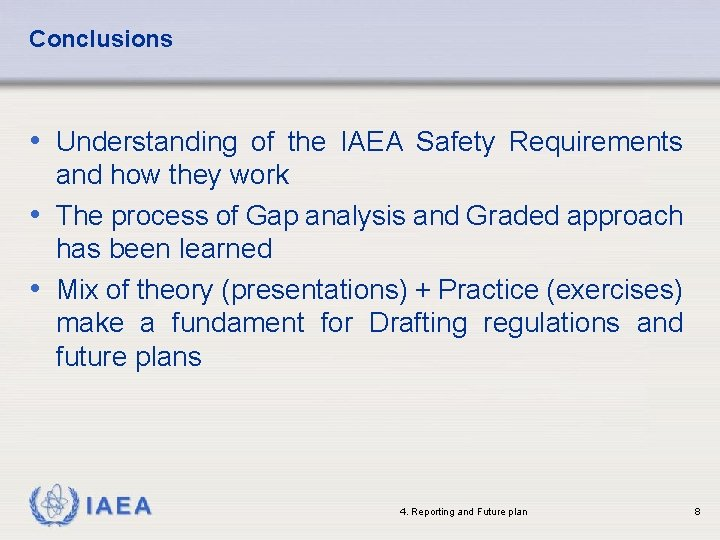 Conclusions • Understanding of the IAEA Safety Requirements and how they work • The