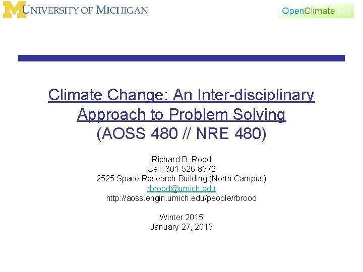 Climate Change: An Inter-disciplinary Approach to Problem Solving (AOSS 480 // NRE 480) Richard