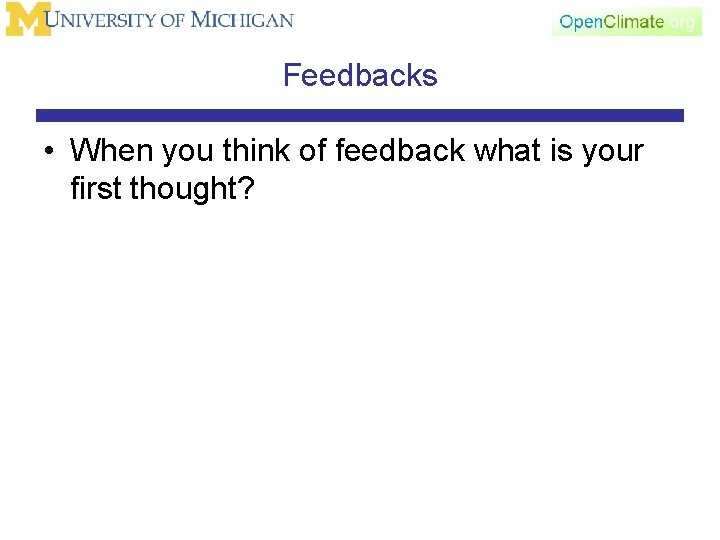 Feedbacks • When you think of feedback what is your first thought?