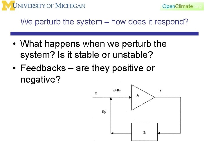 We perturb the system – how does it respond? • What happens when we