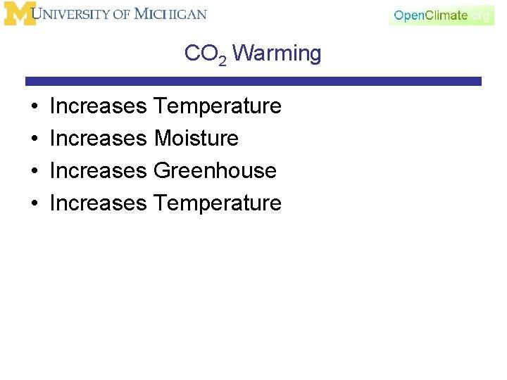 CO 2 Warming • • Increases Temperature Increases Moisture Increases Greenhouse Increases Temperature