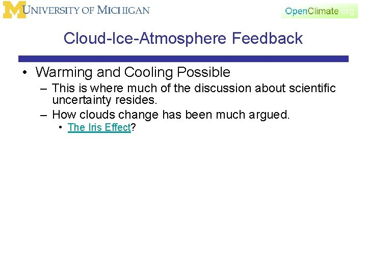 Cloud-Ice-Atmosphere Feedback • Warming and Cooling Possible – This is where much of the