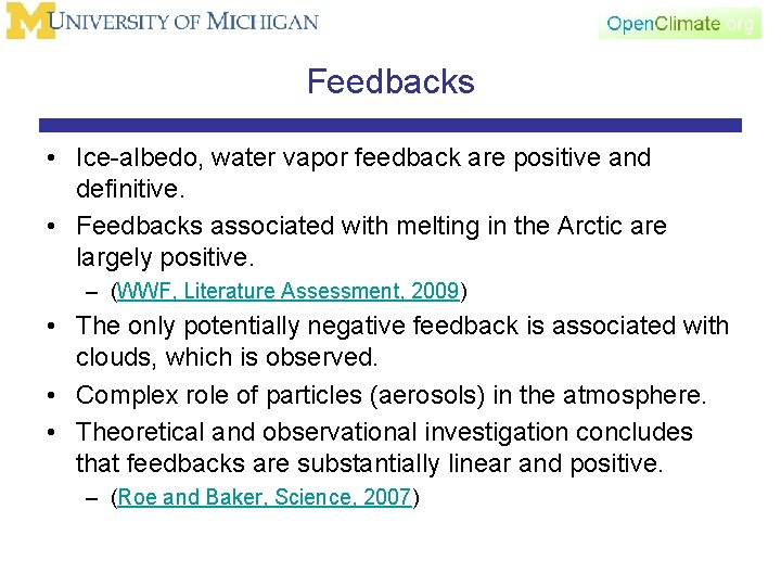 Feedbacks • Ice-albedo, water vapor feedback are positive and definitive. • Feedbacks associated with