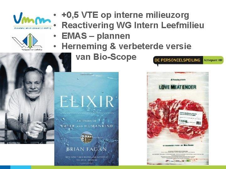 • • +0, 5 VTE op interne milieuzorg Reactivering WG Intern Leefmilieu EMAS