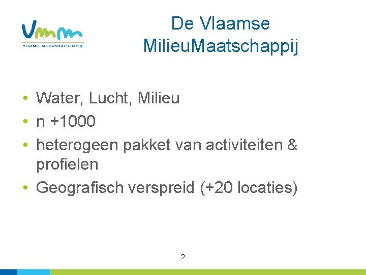 De Vlaamse Milieu. Maatschappij • Water, Lucht, Milieu • n +1000 • heterogeen pakket