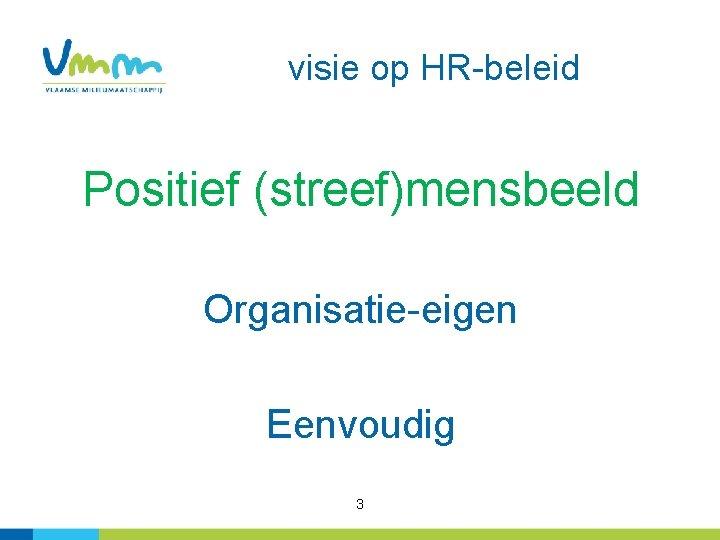 visie op HR-beleid Positief (streef)mensbeeld Organisatie-eigen Eenvoudig 3