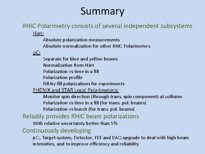 Summary RHIC Polarimetry consists of several independent subsystems Hjet: p. C: Absolute polarization measurements