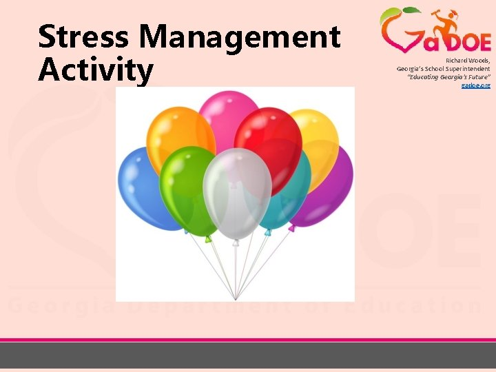 "Stress Management Activity Richard Woods, Georgia's School Superintendent ""Educating Georgia's Future"" gadoe. org"
