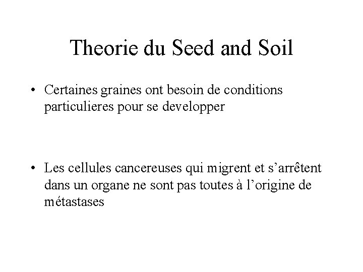 Theorie du Seed and Soil • Certaines graines ont besoin de conditions particulieres pour
