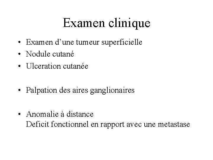 Examen clinique • Examen d'une tumeur superficielle • Nodule cutané • Ulceration cutanée •