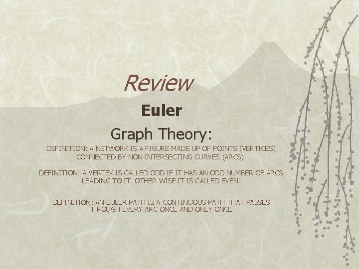 Review Euler Graph Theory: DEFINITION: A NETWORK IS A FIGURE MADE UP OF POINTS