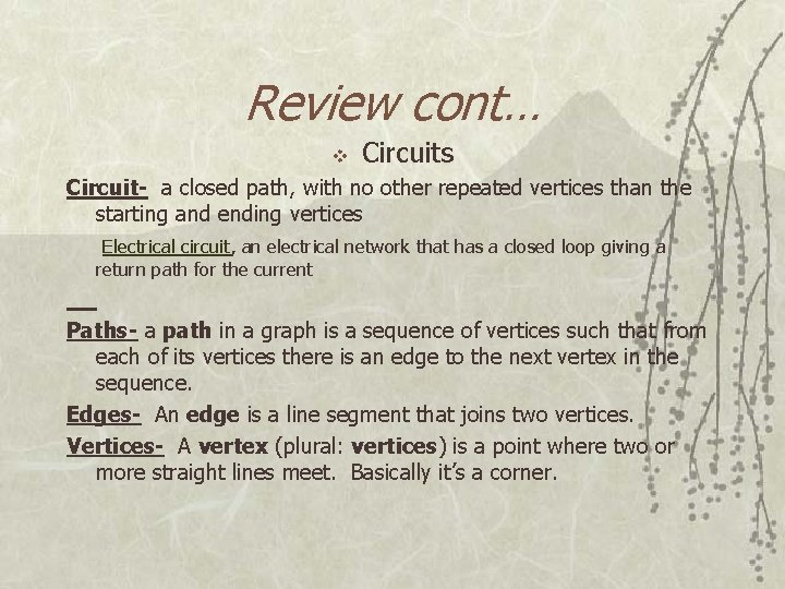 Review cont… v Circuits Circuit- a closed path, with no other repeated vertices than