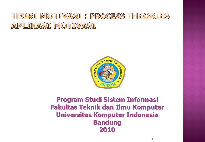 Program Studi Sistem Informasi Fakultas Teknik dan Ilmu Komputer Universitas Komputer Indonesia Bandung 2010
